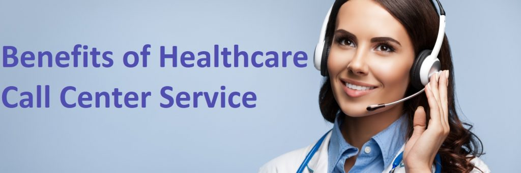 Benefits of a Having Healthcare Call Center Service